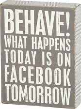 PRIMITIVE WOOD GREY BOX SIGN~BEHAVE! WHAT HAPPENS TODAY IS ON FACEBOOK TOMORROW