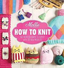 Mollie Makes: How to Knit: Go from Beginner to Expert with 20 New Projects by...
