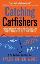 Catching the Catfishers: Disarm the Online Pretenders, Predators, and Perpetrato