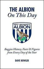 The Albion on This Day: Baggies History, Facts and Figures from Every Day of the
