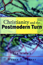 Christianity and the Postmodern Turn: Six Views, by Myron B. Penner (2005)