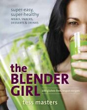 The Blender Girl: Super-Easy, Super-Healthy Meals, Snacks, Desserts, and...