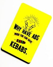Why have Abs when you can have Kebabs : Fridge Magnet / Small Plaque 75 x 50mm