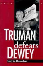 Truman Defeats Dewey: By Gary A Donaldson