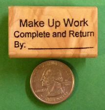 Make Up Work Complete and Return by - Wood Mounted Teacher's Stamp