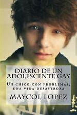 Diario de un Adolescente Gay : Un Chico con Problemas, una Vida Desastroza by...