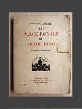 LA PLACE ROYALE ET VICTOR HUGO Raymond Escholier PLACE DES VOSGES Marais Paris