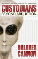 Custodians : Beyond Abduction, Paperback by Cannon, Dolores, Like New Used, F...