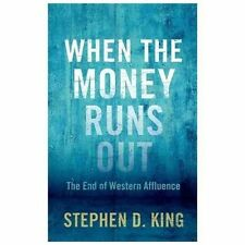 When the Money Runs Out : The End of Western Affluence by Stephen D. King...