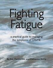 NEW Fighting Fatigue: a practical guide to managing the symptoms of CFS/ME