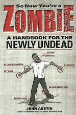 So Now You're a Zombie: A Handbook for the Newly Undead by John Austin | B/New