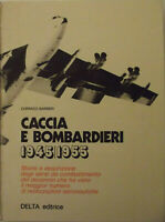 Caccia e bombardieri 1945/1955 (Italiano)-Delta editrice 1975