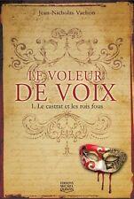 LE VOLEUR DE VOIX : LE CASTRAT ET LES ROIS FOUS - TOME 1 - JEAN NICHOLAS VACHON