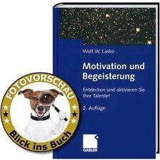 Motivation und Begeisterung: Entdecken und aktivieren Sie Ihre Talente! W.Lasko