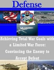 Achieving Total War Goals with a Limited War Force: Convincing the Enemy to...