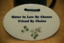 "Mountaine Meadows Pottery Plaque ""Sister In Law By Chance Friend By Choice"""