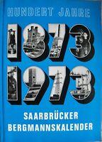 Saarbrücker Bergmannskalender 100 Jahre 1873 - 1973 Saar Saarbrücken Bergbau..
