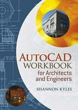 AutoCAD Workbook for Architects and Engineers by Shannon R. Kyles (2008,...