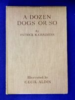 1928 A Dozen Dogs or So - 1st Edition Illustrated by Cecil Aldin - Dogs Pets