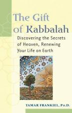 The Gift of Kabbalah: Discovering the Secrets of Heaven, Renewing Your Life on E