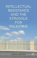 Intellectual Resistance and the Struggle for Palestine, Abraham, Matthew, New, B