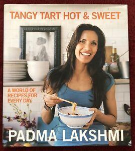 Tangy Tart Hot & Sweet by Padma Lakshmi 2007 Autographed Weinstein Books HB w/DJ