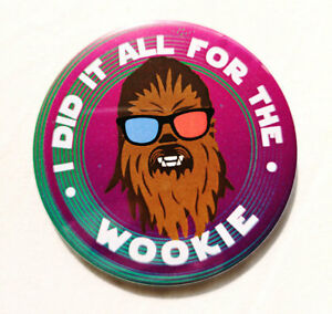Chewbacca I Did It All For The Wookie Pin Badge - 38/58/77mm - Starwars Solo