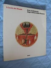 I CERCHI DEL MONDO ARTE TRADIZIONALE DEGLI INDIANI DELLE PIANURE ELECTA 1983