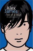Bit of a Blur: The Autobiography By Alex James. 9780316029957