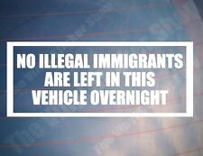 NO ILLEGAL IMMIGRANTS ARE LEFT IN THIS VEHICLE OVERNIGHT Funny Car/Van Sticker