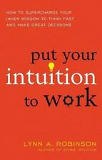 Put Your Intuition to Work : How to Supercharge Your Inner Wisdom to Think...