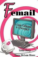 Femail : A Comic Collision in Cyberspace by Linda Sharp and Shana Moore...