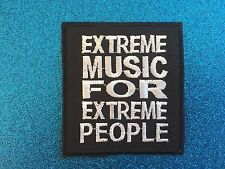 EXTREME MUSIC FOR EXTREME PEOPLE  saying Quote Stitched Iron ON Patch Patches