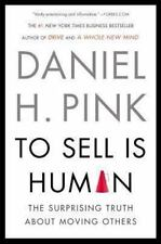 To Sell Is Human : The Surprising Truth about Moving Others by Daniel H. Pink...