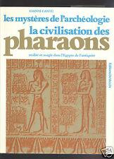 Les mystères de l'archéologie - La civilisation des Pharaons, réalité et magie d