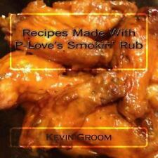 Recipes Made with P-Love's Smokin' Rub by Kevin Groom (2013, Paperback)