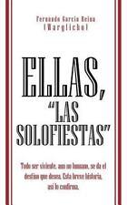 Ellas, Las Solofiestas : Todo Ser Viviente, aun No Humano, Se Da el Destino...