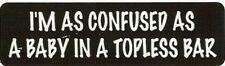Motorcycle Sticker for Helmets or toolbox #704 I'm as confused as a baby in a to