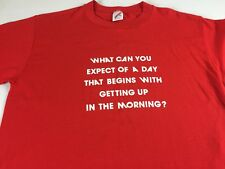 What Can You Expect A Day That Begins With Getting Up In The Morning VTG T-Shirt