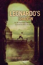 Leonardo's Shadow: Or, My Astonishing Life as Leonardo da Vi