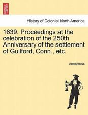 1639. Proceedings At The Celebration Of The 250th Anniversary Of The Settleme.