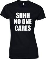 Shhh, No One Cares, Ladies Printed T-Shirt