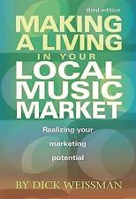 Making a Living in Your Local Music Market: Realizing Your Marketing-ExLibrary