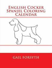 English Cocker Spaniel Coloring Calendar by Gail Forsyth (2014, Paperback)