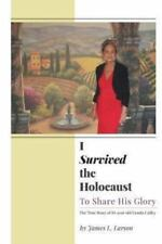 I Survived the Holocaust : To Share His Glory by James L. Larson (2013,...