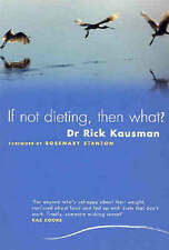 NEW If Not Dieting Then What? by Dr. Rick Kausman