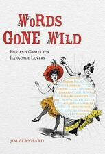 Words Gone Wild: Puns, Puzzles, Poesy, Palaver, Persiflage, and Poppycock Bernh