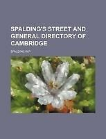 Spalding's Street and General Directory of Cambridge by W. P., Spalding
