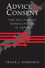 Advice and Consent: The Politics of Consultation in Japan (Paperback or Softback