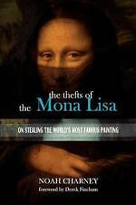 NEW The Thefts of the Mona Lisa: On Stealing the World's Most Famous Painting